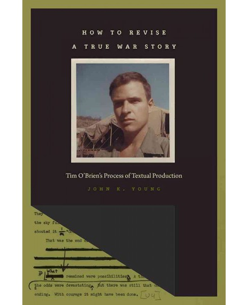 How to Revise a True War Story : Tim O'Brien's Process of Textual Production (Paperback) (John K. Young) - image 1 of 1