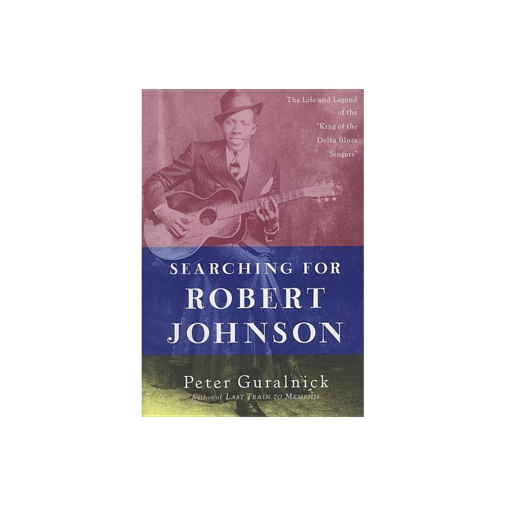 Searching For Robert Johnson By Peter Guralnick Paperback