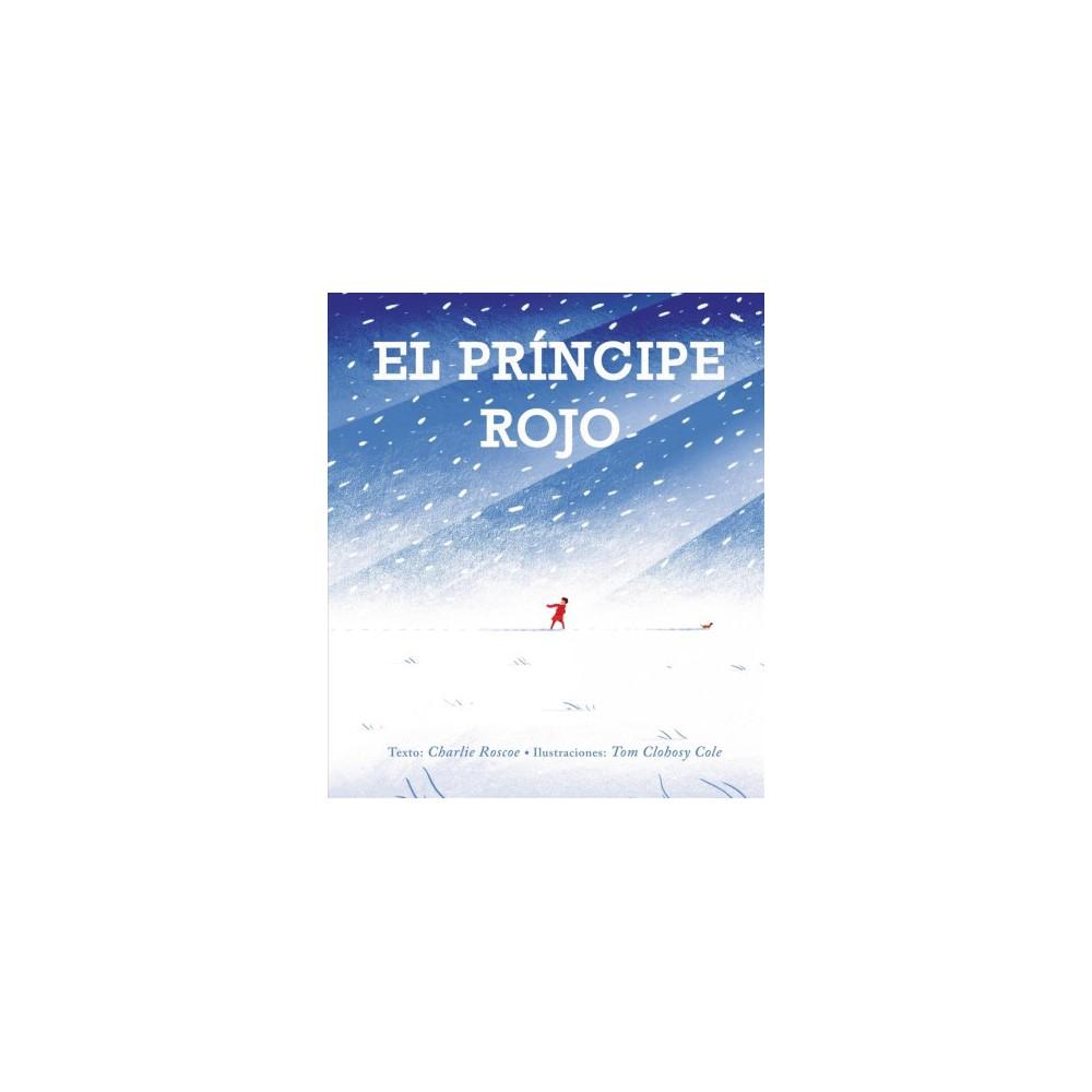 El principe rojo / The Red Prince (Hardcover) (Charlie Roscoe & Tom Clohosy Cole)