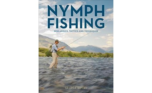 Nymph Fishing : New Angles, Tactics, and Techniques -  by George Daniel (Hardcover) - image 1 of 1