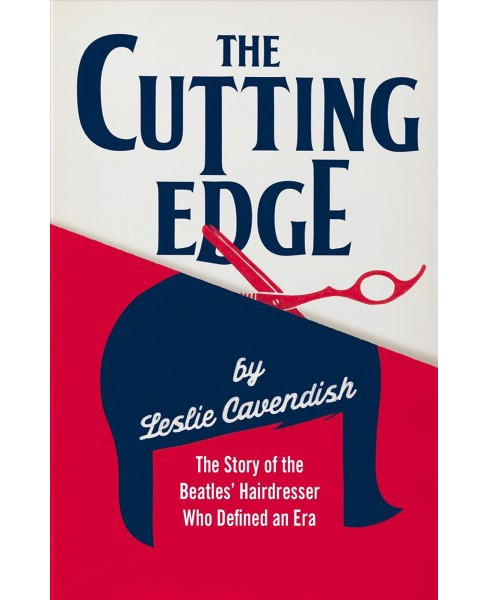 Cutting Edge : The Story of the Beatles' Hairdresser Who Defined an Era -  (Hardcover) - image 1 of 1