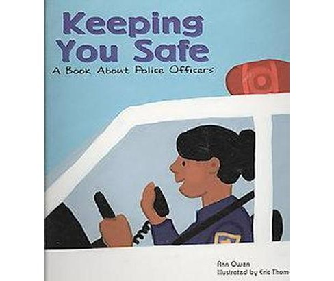 Keeping You Safe : A Book About Police Officers (Paperback) (Ann Owen) - image 1 of 1