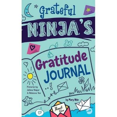 Grateful Ninja's Gratitude Journal for Kids - (Ninja Life Hacks Activity Books) by  Mary Nhin & Grow Grit Press (Hardcover)