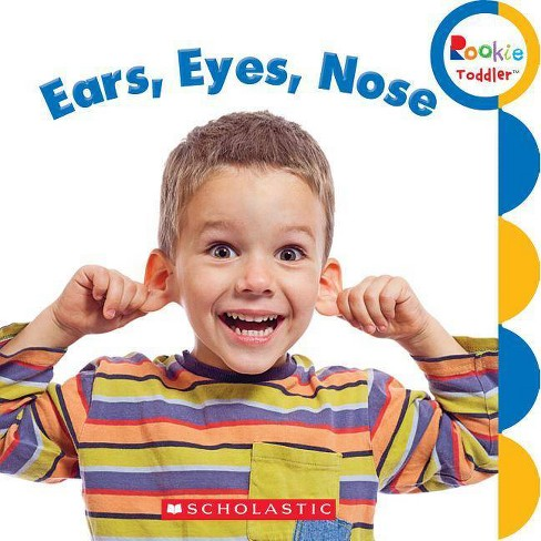 Ears, Eyes, Nose (Rookie Toddler) - by  Rebecca Bondor (Board_book) - image 1 of 1