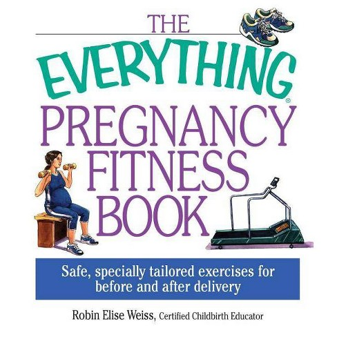 The Everything Pregnancy Fitness - (Everything (Parenting)) by  Robin Elise-Weiss & Robin Elise Weiss - image 1 of 1