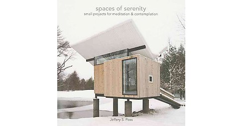 Spaces of Serenity : Small Projects for Meditation & Contemplation (Paperback) (Jeffery S. Poss) - image 1 of 1