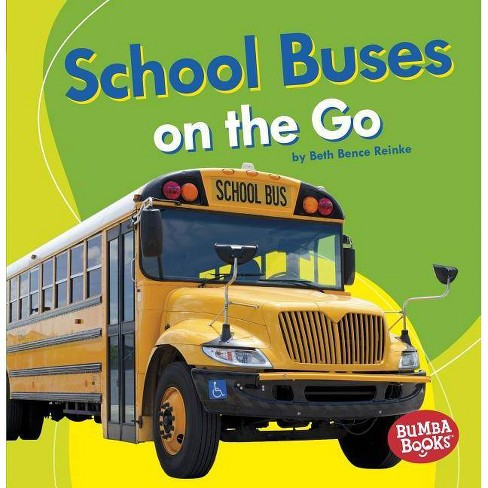 School Buses on the Go - (Bumba Books (R) -- Machines That Go) by  Beth Bence Reinke (Paperback) - image 1 of 1