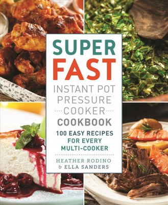 Super Fast Instant Pot Pressure Cooker Cookbook : 100 Easy Recipes for Every Multi-Cooker - (Paperback)
