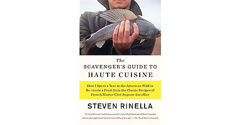 Scavenger's Guide to Haute Cuisine : How I Spent a Year in the American Wild to Re-Create a Feast from - image 1 of 1