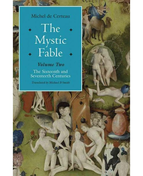 Mystic Fable : The Sixteenth and Seventeenth Centuries (Vol 2) (Hardcover) (Michel De Certeau) - image 1 of 1