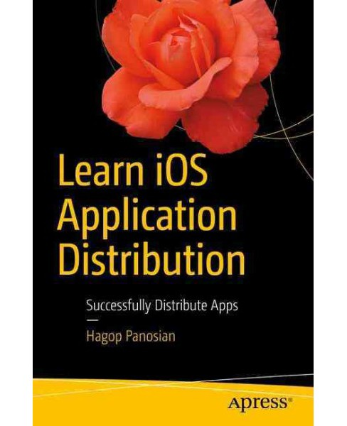 Learn iOS Application Distribution : Successfully Distribute Apps (Paperback) (Hagop Panosian) - image 1 of 1