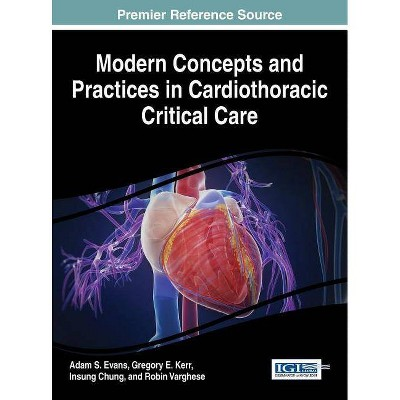 Modern Concepts and Practices in Cardiothoracic Critical Care - by  Adam S Evans & Gregory E Kerr & Insung Chung (Hardcover)
