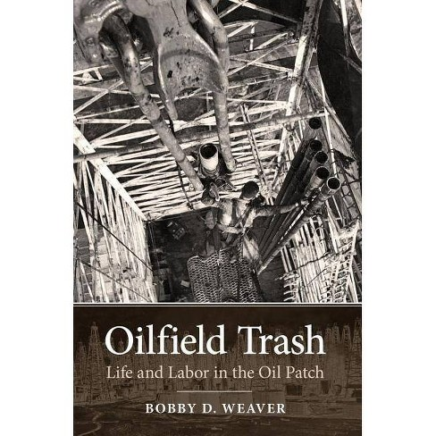 Oilfield Trash - (Kenneth E. Montague Oil and Business History) by  Bobby D Weaver (Paperback) - image 1 of 1
