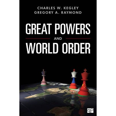 Great Powers and World Order - by  Charles W Kegley & Gregory A Raymond (Paperback)