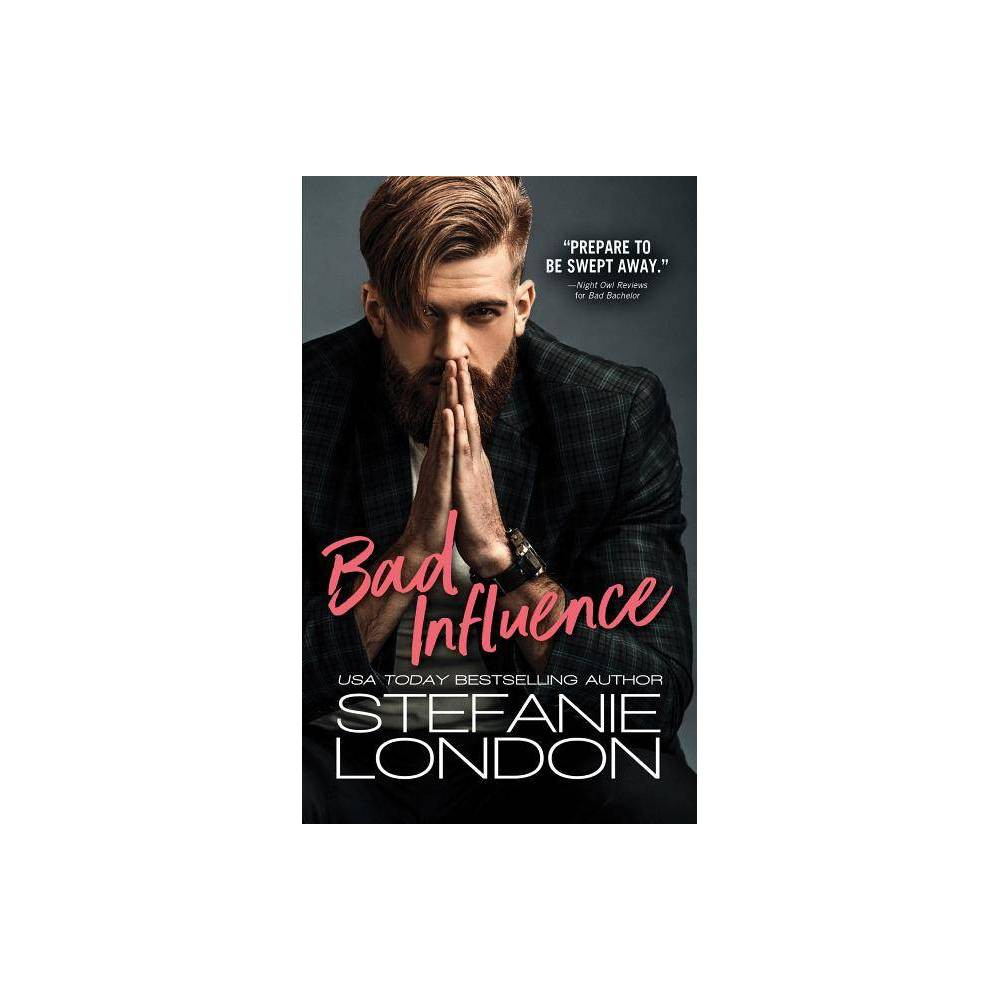 Bad Influence Bad Bachelors By Stefanie London Paperback