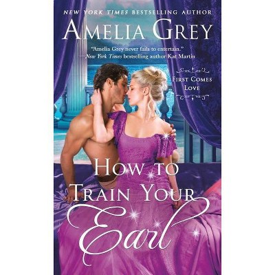 How to Train Your Earl - (First Comes Love) by  Amelia Grey (Paperback)