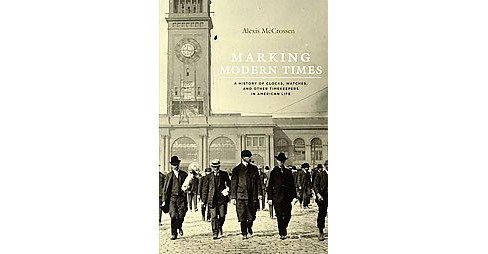 Marking Modern Times : A History of Clocks, Watches, and Other Timekeepers in American Life (Reprint) - image 1 of 1