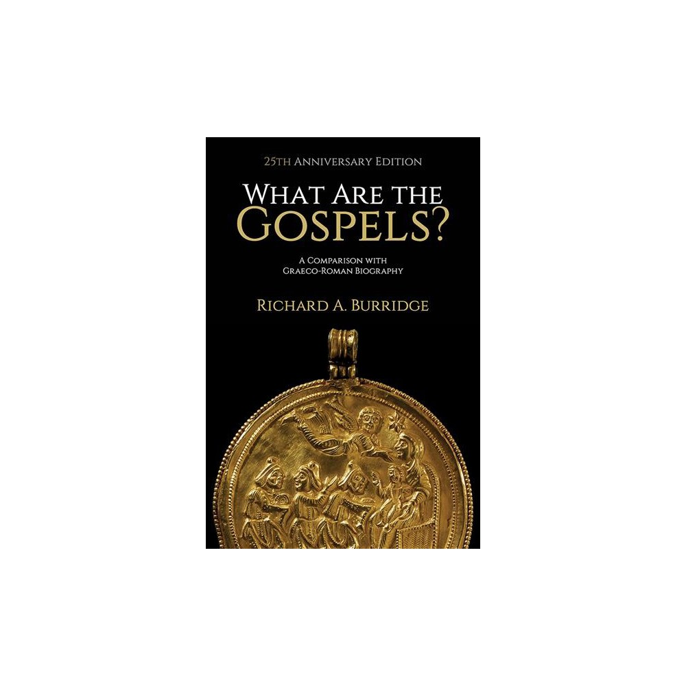 What Are the Gospels? : A Comparison with Graeco-Roman Biography - 25 Anv by Richard A. Burridge