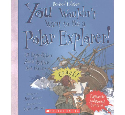 You Wouldn't Want to Be a Polar Explorer! : An Expedition You'd Rather Not Go on (Revised) (Paperback) - image 1 of 1