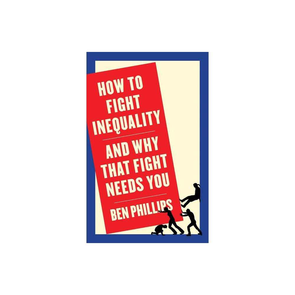 How To Fight Inequality By Ben Phillips Paperback