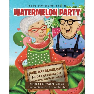 Watermelon Party - (The Dorothy and Orrie) by  Deborah Cutforth Young (Paperback)