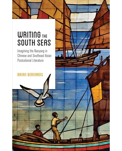 Writing the South Seas : Imagining the Nanyang in Chinese and Southeast Asian Postcolonial Literature - image 1 of 1