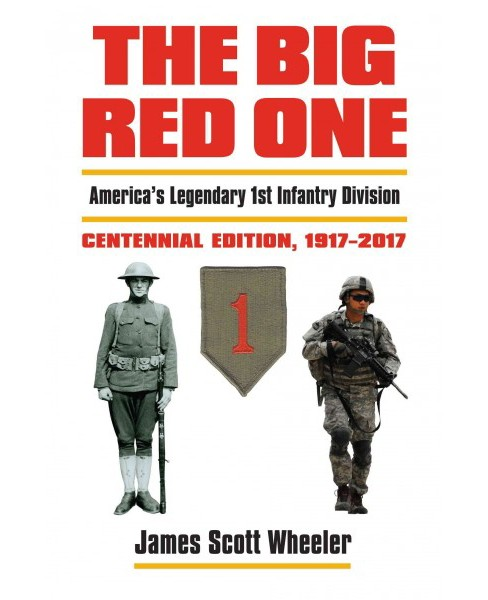 Big Red One : America's Legendary 1st Infantry Division Centennial Edition, 1917-2017 (Hardcover) (James - image 1 of 1