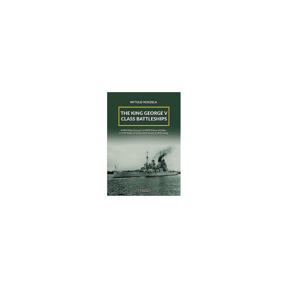 King George V Class Battleships - by Witold Koszela (Hardcover)