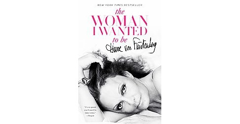 Woman I Wanted to Be (Reprint) (Paperback) (Diane Von Furstenberg) - image 1 of 1