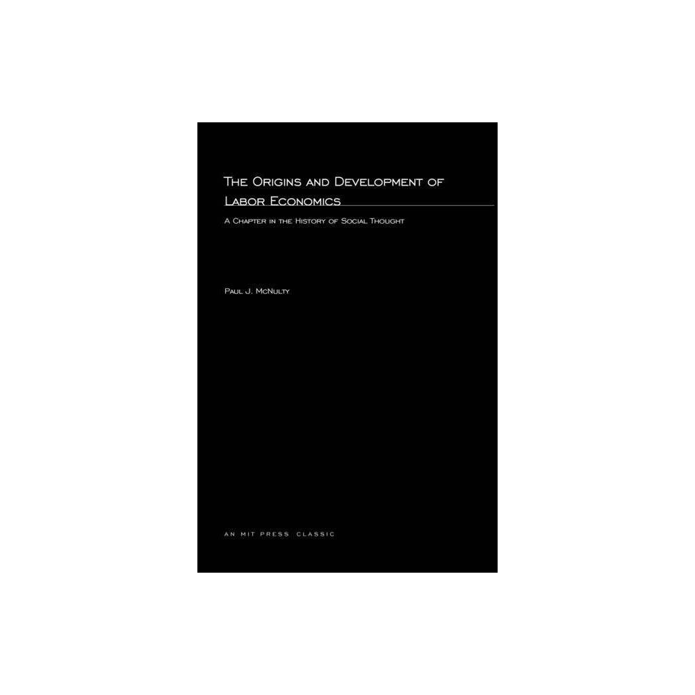 The Origins And Development Of Labor Economics Mit Press By Paul J Mcnulty Paperback