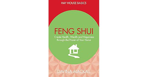 Feng Shui : Create Health, Wealth and Happiness Through the Power of Your Home (Paperback) (Davina - image 1 of 1