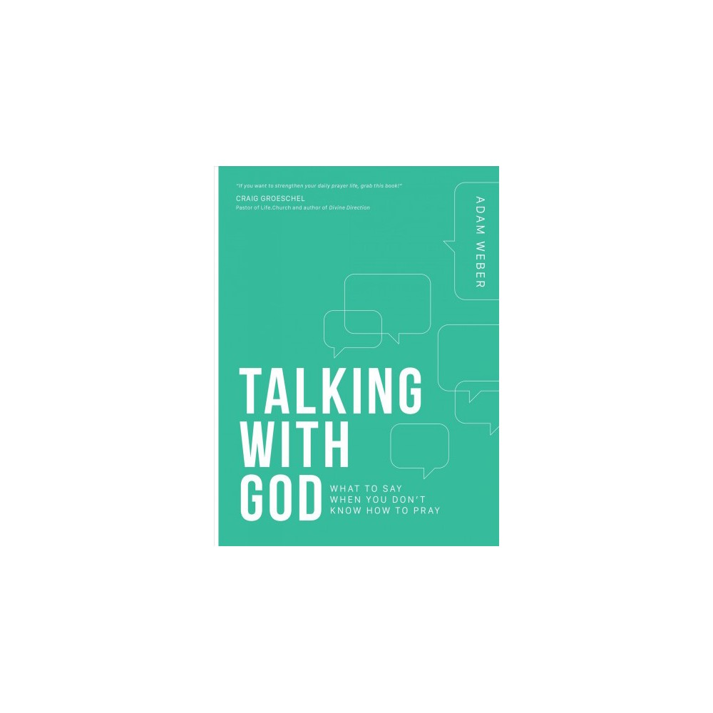 Talking With God : What to Say When You Don't Know How to Pray - by Adam Weber (Paperback)