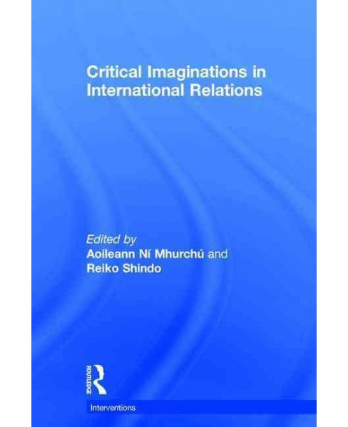 Critical Imaginations in International Relations (Hardcover) (Aoileann Ni Mhurchu) - image 1 of 1