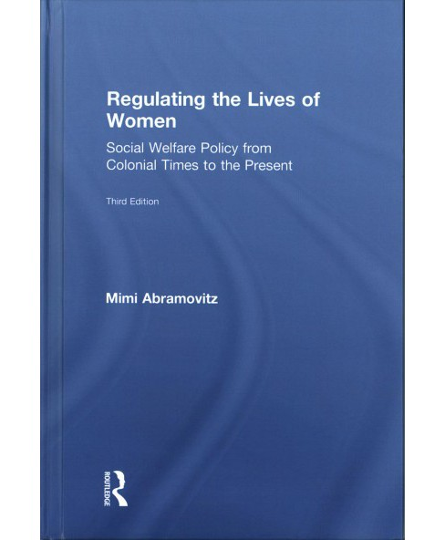 Regulating the Lives of Women : Social Welfare Policy from Colonial Times to the Present -  (Hardcover) - image 1 of 1