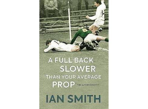 Full Back Slower Than Your Average Prop -  by Ian Smith (Hardcover) - image 1 of 1