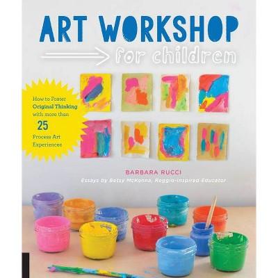 Art Workshop for Children - by  Barbara Rucci & Betsy McKenna (Paperback)