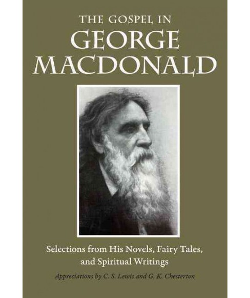 Gospel in George MacDonald : Selections from His Novels, Fairy Tales, and Spiritual Writings (Paperback) - image 1 of 1