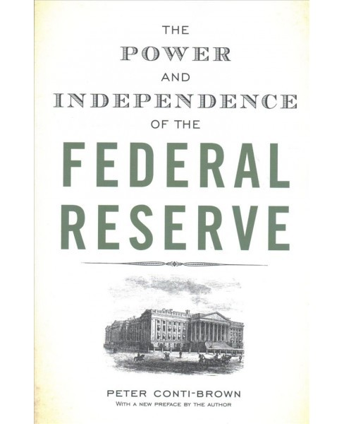 Power and Independence of the Federal Reserve -  Reprint by Peter Conti-Brown (Paperback) - image 1 of 1