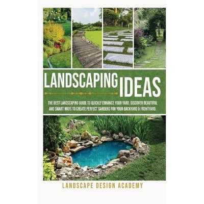 Landscaping Ideas - by  Landscape Design Academy (Hardcover)