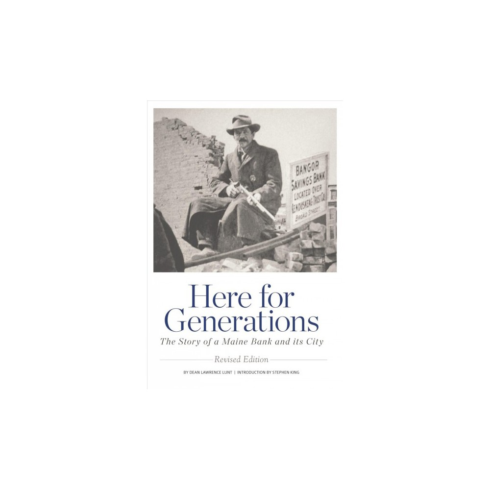 Here for Generations : The Story of a Maine Bank and Its City (Hardcover) (Dean Lawrence Lunt)