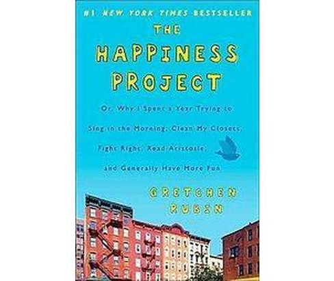 Happiness Project : Or, Why I Spent a Year Trying to Sing in the Morning, Clean My Closets, Fight Right, - image 1 of 1