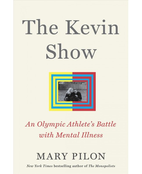 Kevin Show : An Olympic Athlete's Battle With Mental Illness -  by Mary Pilon (Hardcover) - image 1 of 1