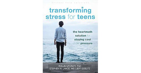 Transforming Stress for Teens : The Heartmath Solution for Staying Cool Under Pressure (Paperback) - image 1 of 1