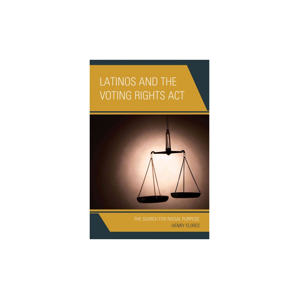 Latinos and the Voting Rights Act : The Search for Racial Purpose (Reprint) (Paperback) (Henry Flores)