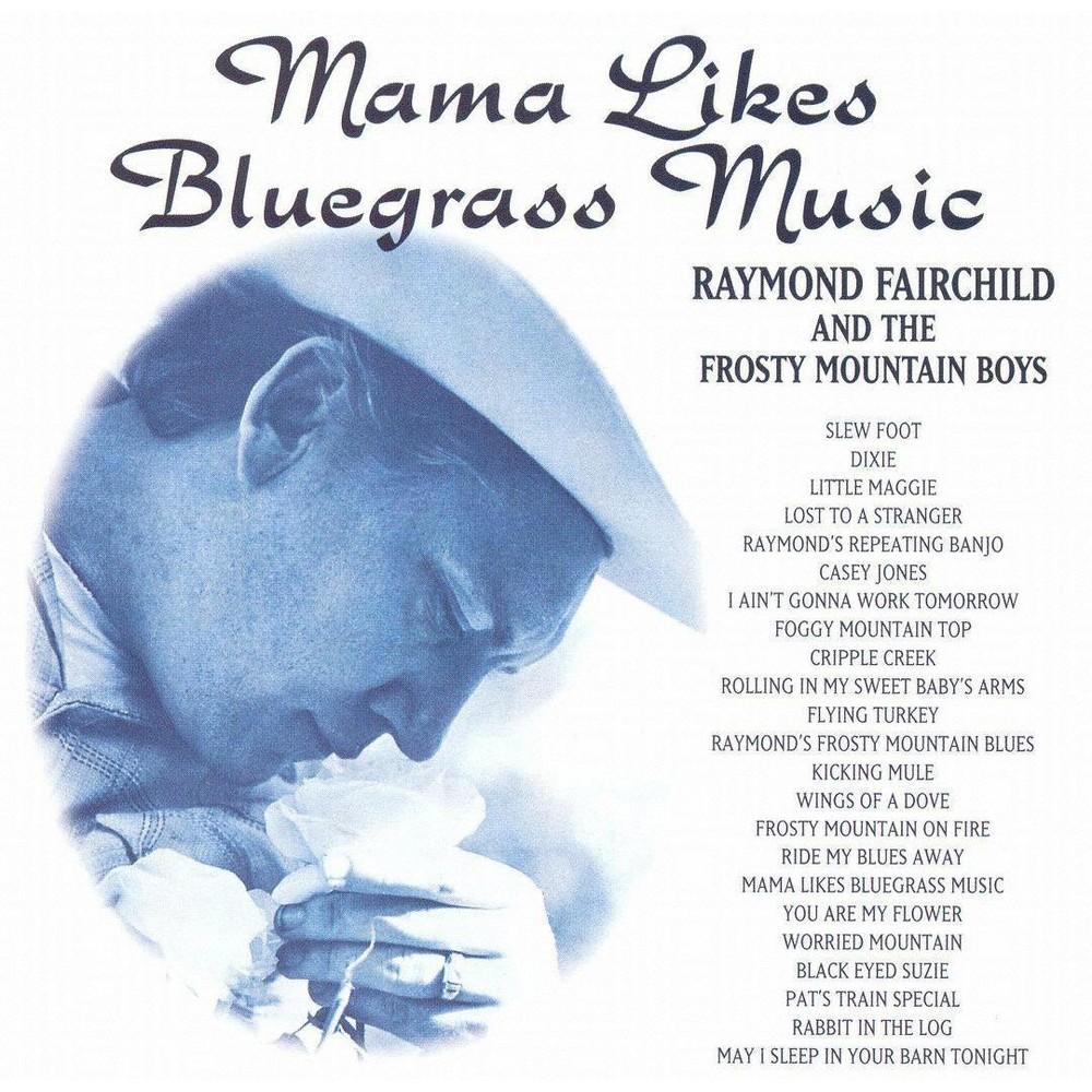 Raymond Fairchild - Mama Likes Bluegrass Music (CD)