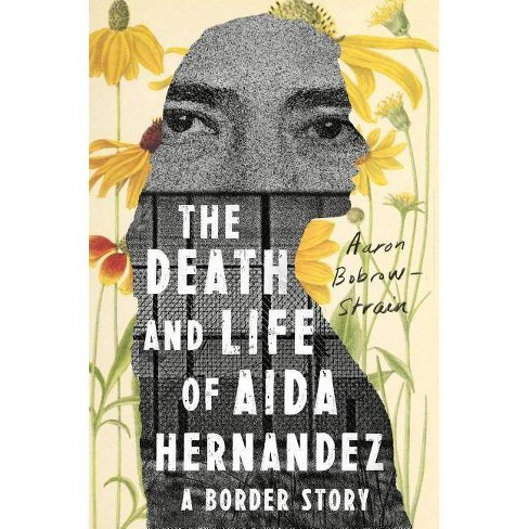 The Death and Life of Aida Hernandez - by  Aaron Bobrow-Strain (Hardcover) - image 1 of 1