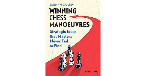 Winning Chess Manoeuvres : Strategic Ideas That Masters Never Fail to Find (Paperback) (Sarhan Guliev) - image 1 of 1