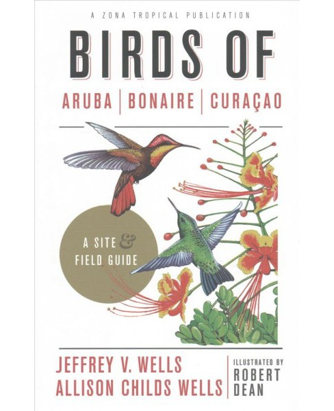 Birds of Aruba, Bonaire, and Curacao : A Site and Field Guide -  (Paperback) - image 1 of 1