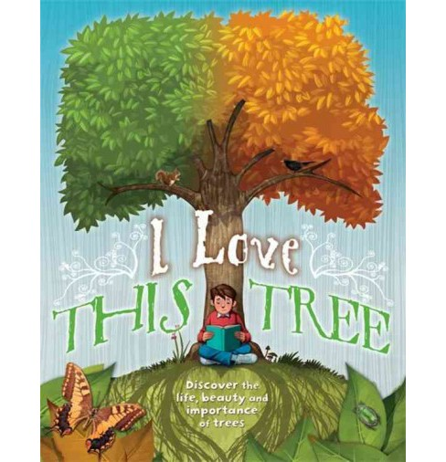 I Love This Tree : Discover the Life, Beauty and Importance of Trees (Reprint) (Paperback) (Anna - image 1 of 1