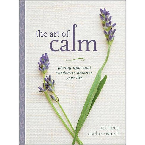 The Art of Calm - by  Rebecca Ascher-Walsh (Hardcover) - image 1 of 1